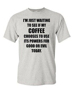 Adult I'm Just Waiting Coffee Powers Good Or Evil Today Funny Humor T-Shirt Tee