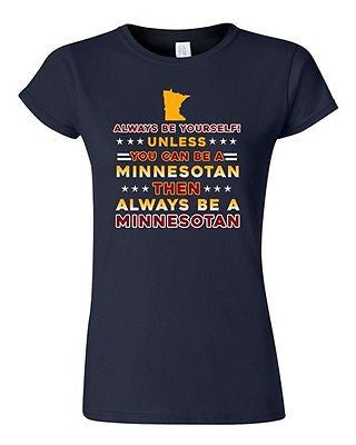 Junior Always Be Yourself Unless You Can Be Minnesotan Star White DT T-Shirt Tee