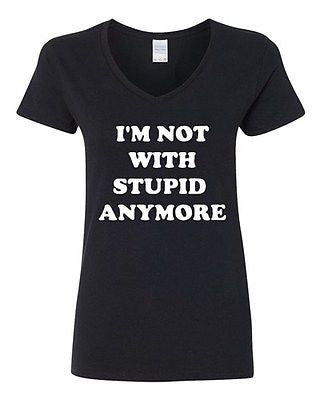 V-Neck Ladies I'm Not With Stupid Anymore Friend Boyfriend Funny T-Shirt Tee