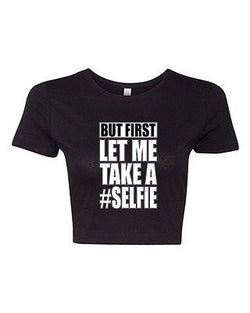 Crop Top Ladies But First Let Me Take A Selfie Photo Funny Humor DT T-Shirt Tee