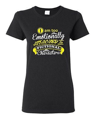 Ladies I Am Too Emotionally Attached To Fictional Character Funny DT T-Shirt Tee