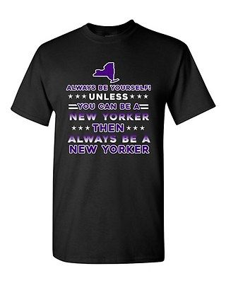 Always Be Yourself Unless You Can Be An New Yorker New York DT Adult T-Shirt Tee