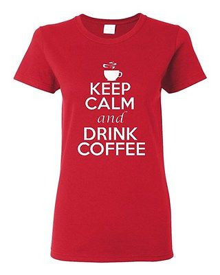 Ladies Keep Calm And Drink Coffee Caffeine Hot Drink Coffee Beverage T-Shirt Tee