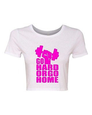 Crop Top Ladies Go Hard or Go Home Exercise Gym Be Strong Motivate T-Shirt Tee