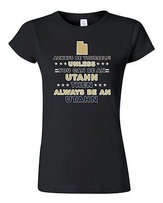 Junior Always Be Yourself Unless You Can Be An Utahn Map Star DT T-Shirt Tee