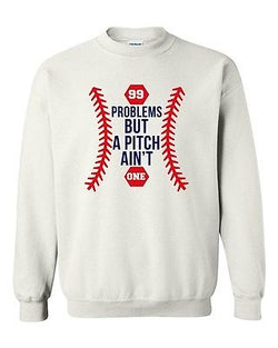 99 Problems But A Pitch Ain't One Sports Baseball Funny DT Crewneck Sweatshirt