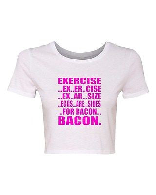 Crop Top Ladies Exercise Eggs Are Sides For Bacon Workout Gym Funny T-Shirt Tee
