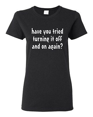 Ladies Have You Tried Turning It Off And On IT TV Funny Parody T-Shirt Tee
