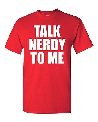 Adult Talk Nerdy To Me Funny Humor Geek Nerdy Sexy Many Colors T-Shirt Tee