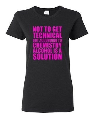 Ladies Alcohol Is A Solution Chemistry Science Drinks Humor Funny T-Shirt Tee