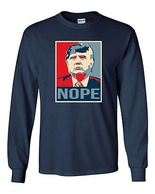 Long Sleeve Adult T-Shirt Donald Trump Nope 2016 Vote for President Politics DT