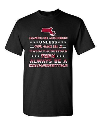 Always Be Yourself Unless You Can Be An Massachusettsan DT Adult T-Shirt Tee