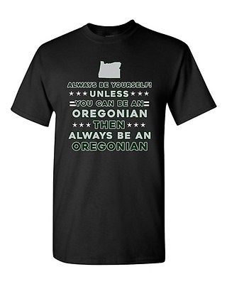 Always Be Yourself Unless You Can Be An Oregonian Oregon DT Adult T-Shirt Tee