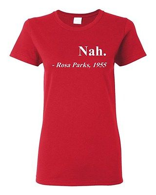 Ladies Nah. Rosa Parks, 1955 Quotation Civil Rights Freedom Justice T-Shirt Tee