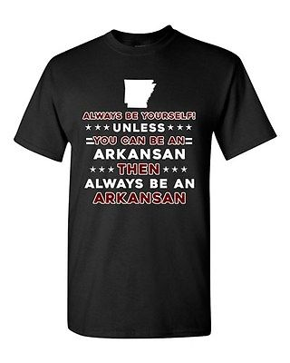 Always Be Yourself Unless You Can Be An Arkansan Arkansas DT Adult T-Shirt Tee