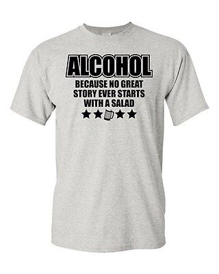Adult Alcohol Because No Great Story Ever Starts With Salad Drinking T-Shirt Tee
