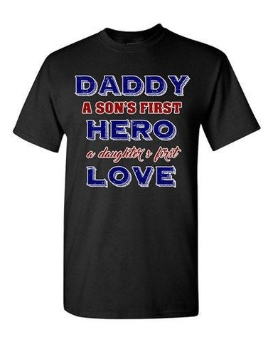 Daddy A Sons First Hero A Daughters First Love Father Gift DT Adult T-Shirts Tee
