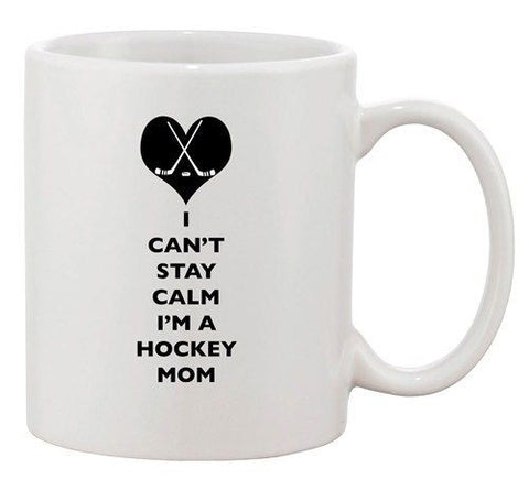 I Can't Stay Calm I'm A Hockey Mom Love Fan Sports Ceramic White Coffee Mug