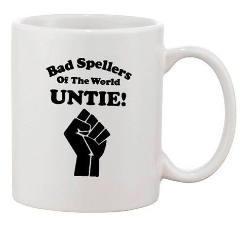 Bad Spellers Of The World Untie Spelling Funny Humor Ceramic White Coffee Mug