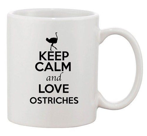 Keep Calm And Love Ostriches Bird Animal Lover Funny Ceramic White Coffee Mug