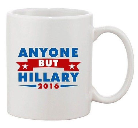 Anyone But Hillary 2016 for President Campaign Vote DT Ceramic White Coffee Mug