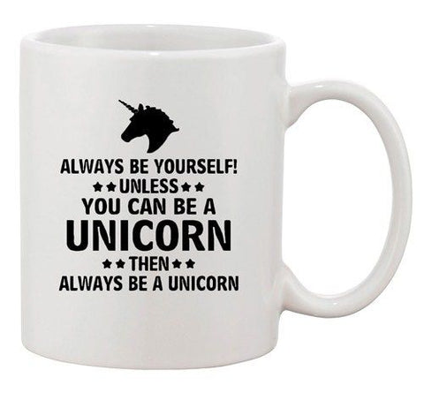 Always Be Yourself Unless You Can Be Unicorn Funny Ceramic White Coffee Mug