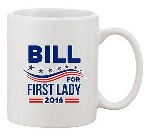 Bill for First Lady 2016 Vote President Election DT Ceramic White Coffee Mug