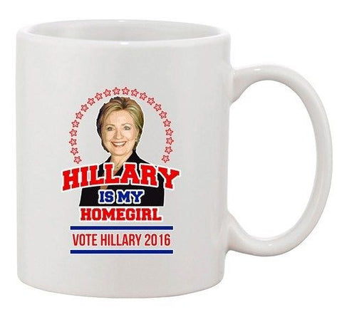 Hillary Is My Homegirl Vote For President 2016 Election DT Coffee 11 Oz Mug