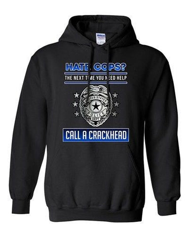 Hate Cops? The Next Time You Need Help Call A Crackhead DT Sweatshirt Hoodie