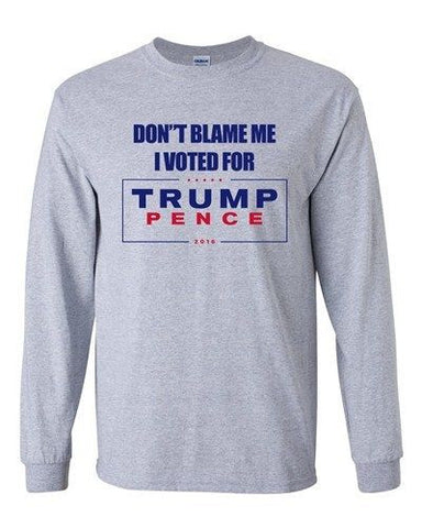 Long Sleeve Adult T-Shirt Don't Blame Me I Voted For Trump Pence 2016 DT
