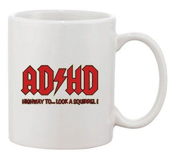 ADHD Highway To.... Hey Look A Squirrel Funny Music DT Ceramic White Coffee Mug