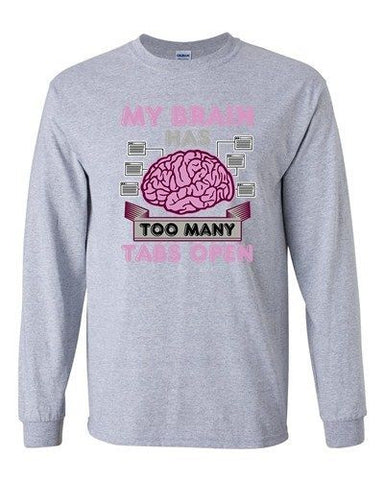Long Sleeve Adult T-Shirt My Brain Has Too Many Tabs Open Computer Funny DT