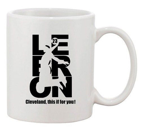 This Is For You Lebron 23 Cleveland King Basketball Fan Ceramic White Coffee Mug