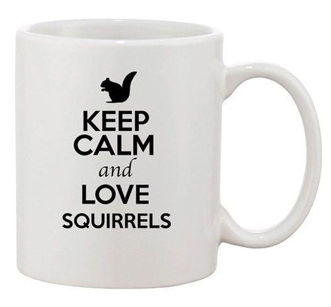 Keep Calm And Love Squirrels Beaver Animal Lover Funny Ceramic White Coffee Mug