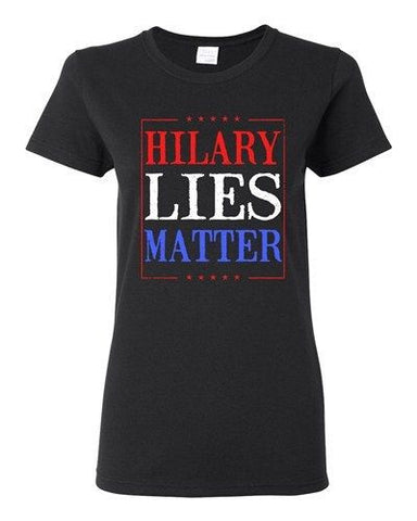 Ladies Hillary Lies Matter President Election Political Campaign DT T-Shirt Tee