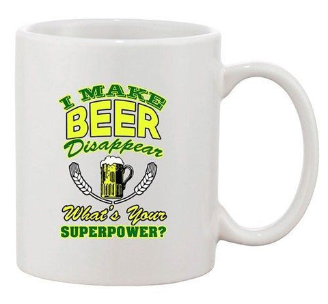 I Make Beer Disappear What's Your Superpower? Funny DT Ceramic White Coffee Mug