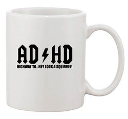 ADHD Highway To Hey Look A Squirrel Music Funny Humor Ceramic White Coffee Mug