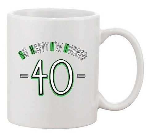 So Happy I've Turned 40 Over The Hill Birthday Funny Ceramic White Coffee Mug