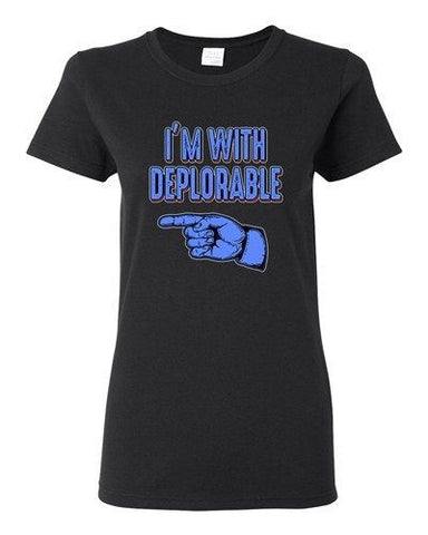 Ladies I'm With Deplorable Trump President 2016 Campaign Politics DT T-Shirt Tee