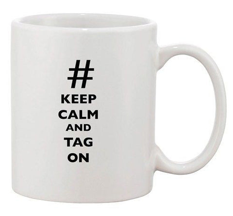 Keep Calm And Tag On Hashtag Funny Dishwasher Safe Ceramic White Coffee Mug