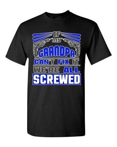 If My Grandpa Can't Fix It We're All Screwed Funny Gift DT Adult T-Shirts Tee