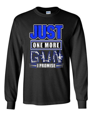 Long Sleeve Adult T-Shirt Just One More Gun I Promise Pistol Gun Rifle Funny DT