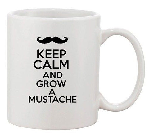 Keep Calm And Grow A Mustache Facial Hair Beard Funny Ceramic White Coffee Mug