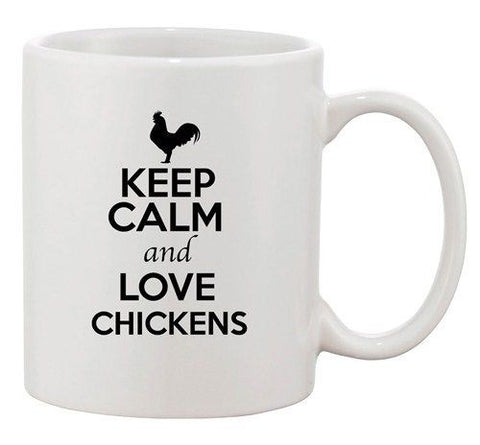 Keep Calm And Love Chickens Birds Animal Lover Funny Ceramic White Coffee Mug
