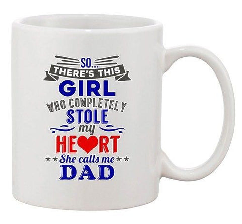 Girl Who Completely Stole My Heart She Calls Me Dad Ceramic White Coffee Mug