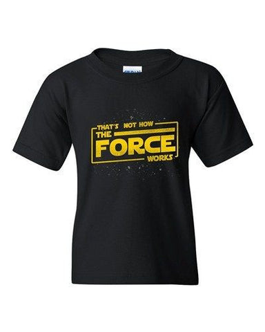 That's Not How The Force Works Dark Side Movie Parody DT Youth Kids T-Shirt Tee