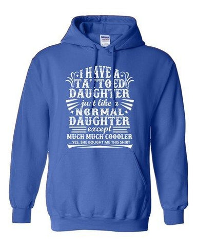I Have A Tattooed Daughter Just Like Normal Daughter Funny DT Sweatshirt Hoodie