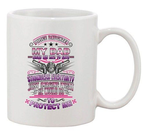 Police Daughter My Dad Risks His Life To Save Strangers Gun DT Coffee 11 Oz Mug