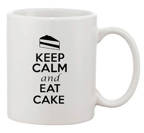Keep Calm And Eat Cake Dessert Sweets Lover Funny Ceramic White Coffee Mug