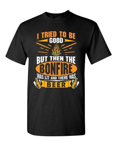 I Tried To Be Good But Then The Bonfire Was Lit And Beer Adult DT T-Shirt Tee
